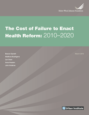 The Cost of Failure to Enact Health Reform: 2010-2020