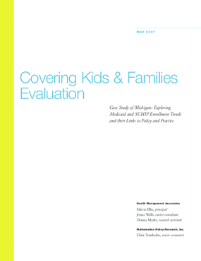 Covering Kids & Families Evaluation Case Study of Michigan: Exploring Medicaid and SCHIP Enrollment Trends and Their Links to Policy and Practice