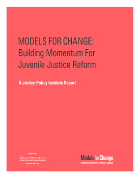 Models for Change: Building Momentum for Juvenile Justice Reform