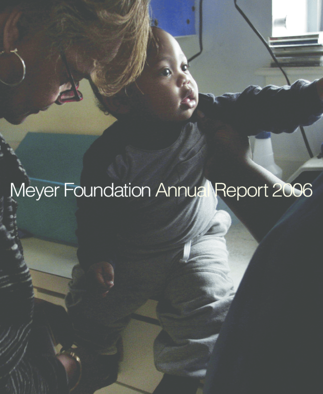 Eugene and Agnes E. Meyer Foundation - 2006 Annual Report: Lifelines