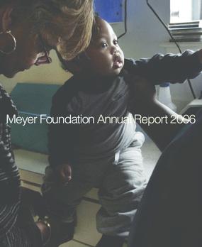 Eugene and Agnes E. Meyer Foundation - 2006 Annual Report: Lifelines