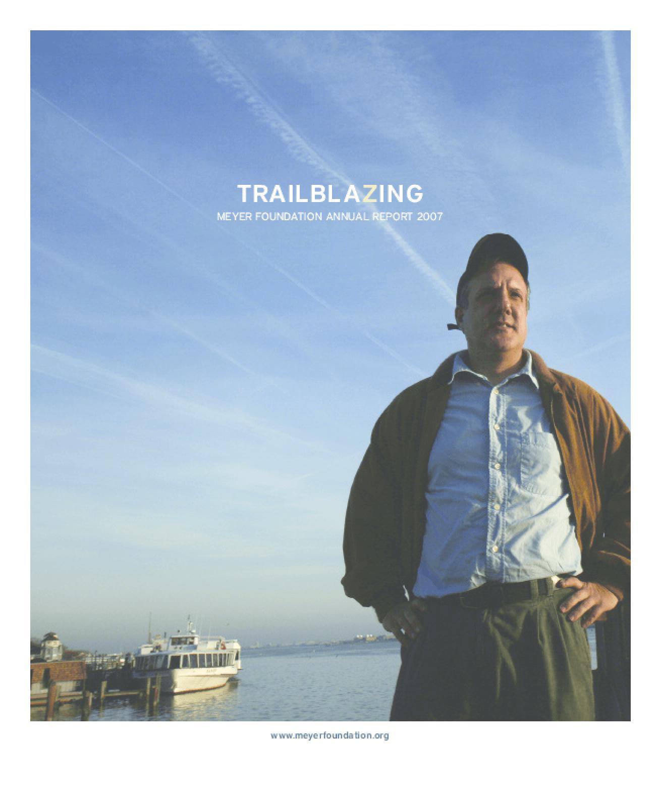 Eugene and Agnes E. Meyer Foundation - 2007 Annual Report: Trailblazing