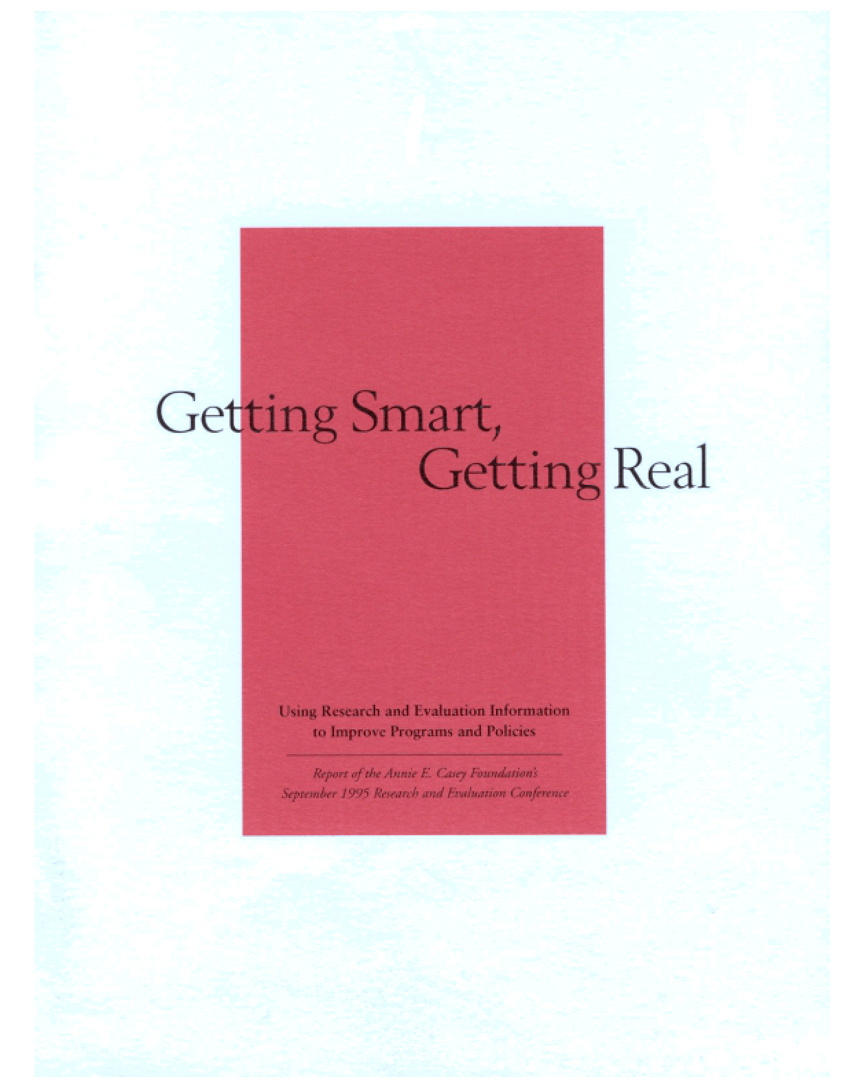 Getting Smart, Getting Real: Using Research and Evaluation Information to Improve Programs and Policies