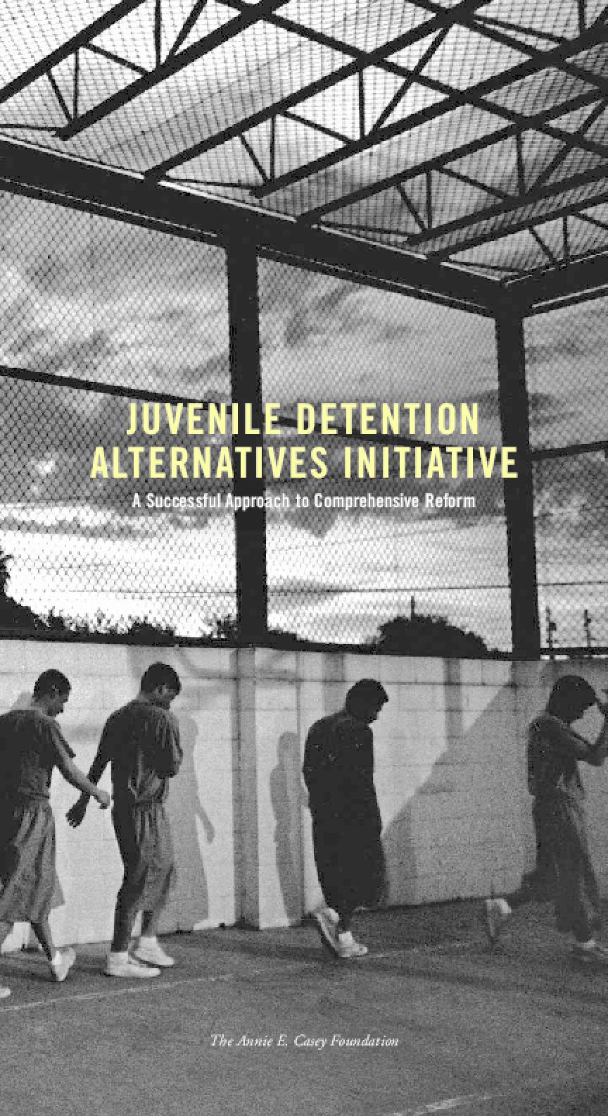 Juvenile Detention Alternatives Initiative: A Successful Approach to Comprehensive Reform