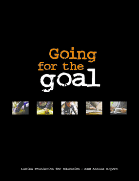 Lumina Foundation for Education - 2008 Annual Report: Going for the Goal