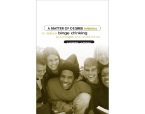 A Matter of Degree Initiative to Reduce Binge Drinking at Colleges and Universities: Lessons Learned