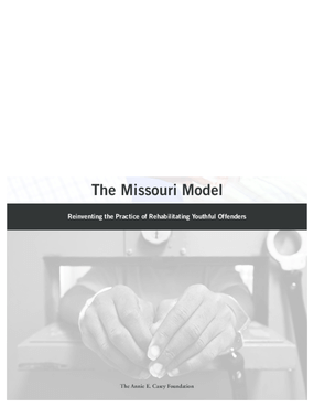 The Missouri Model: Reinventing the Practice of Rehabilitating Youthful Offenders