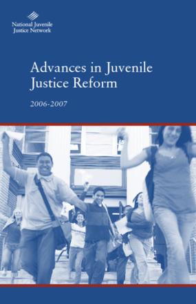 Advances in Juvenile Justice Reform, 2006-2007