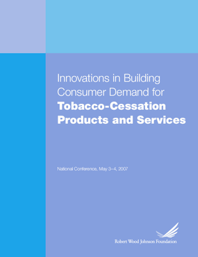National Conference Report: Innovations in Building Consumer Demand for Tobacco-Cessation Products and Services