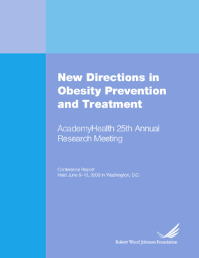 New Directions in Obesity Prevention and Treatment: AcademyHealth 25th Annual Research Meeting