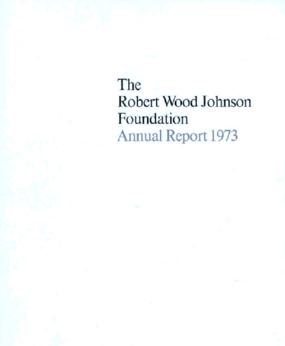Robert Wood Johnson Foundation - 1973 Annual Report