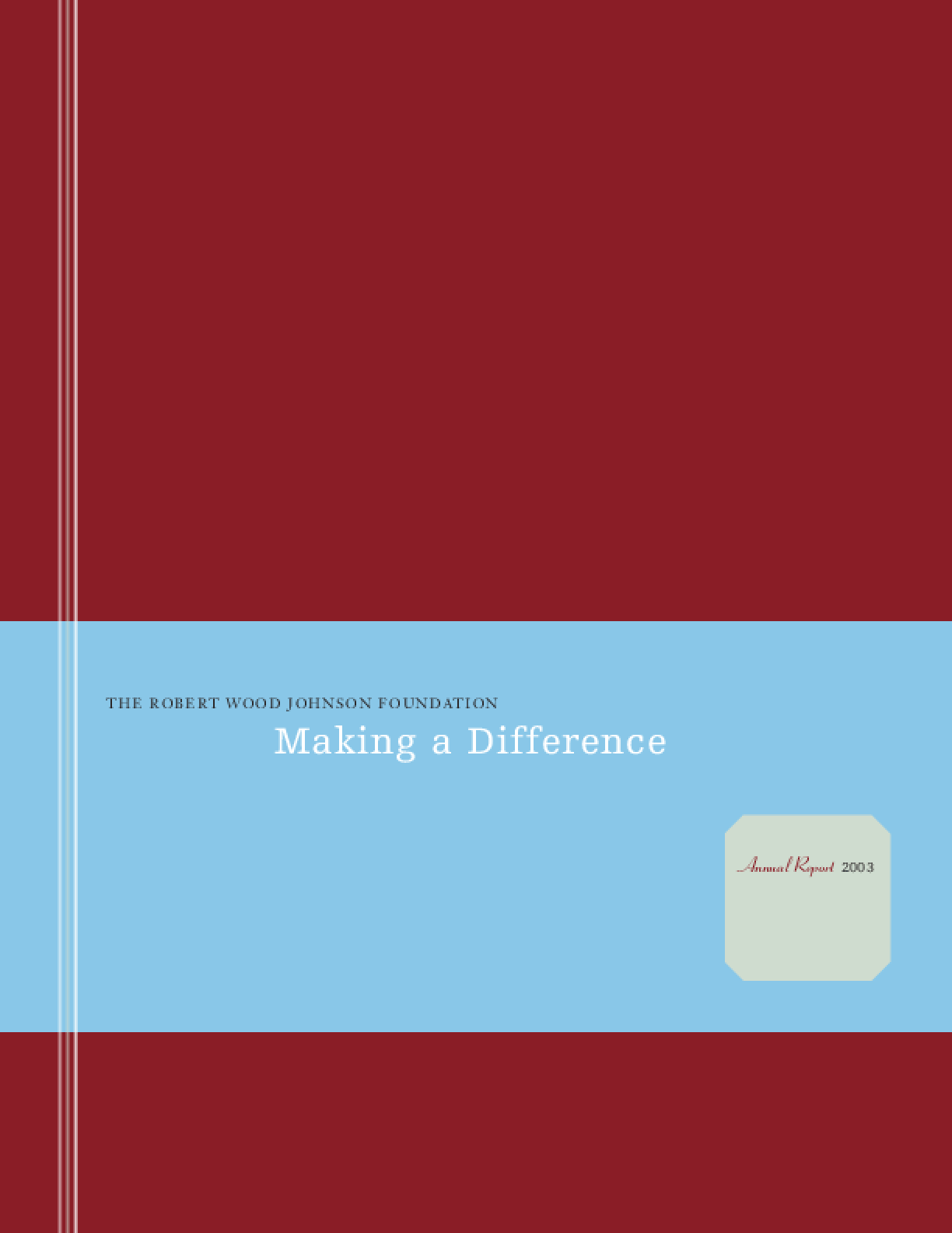 Robert Wood Johnson Foundation - 2003 Annual Report: Making a Difference