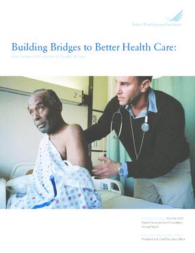 Robert Wood Johnson Foundation - 2007 Annual Report: Building Bridges to Better Health Care