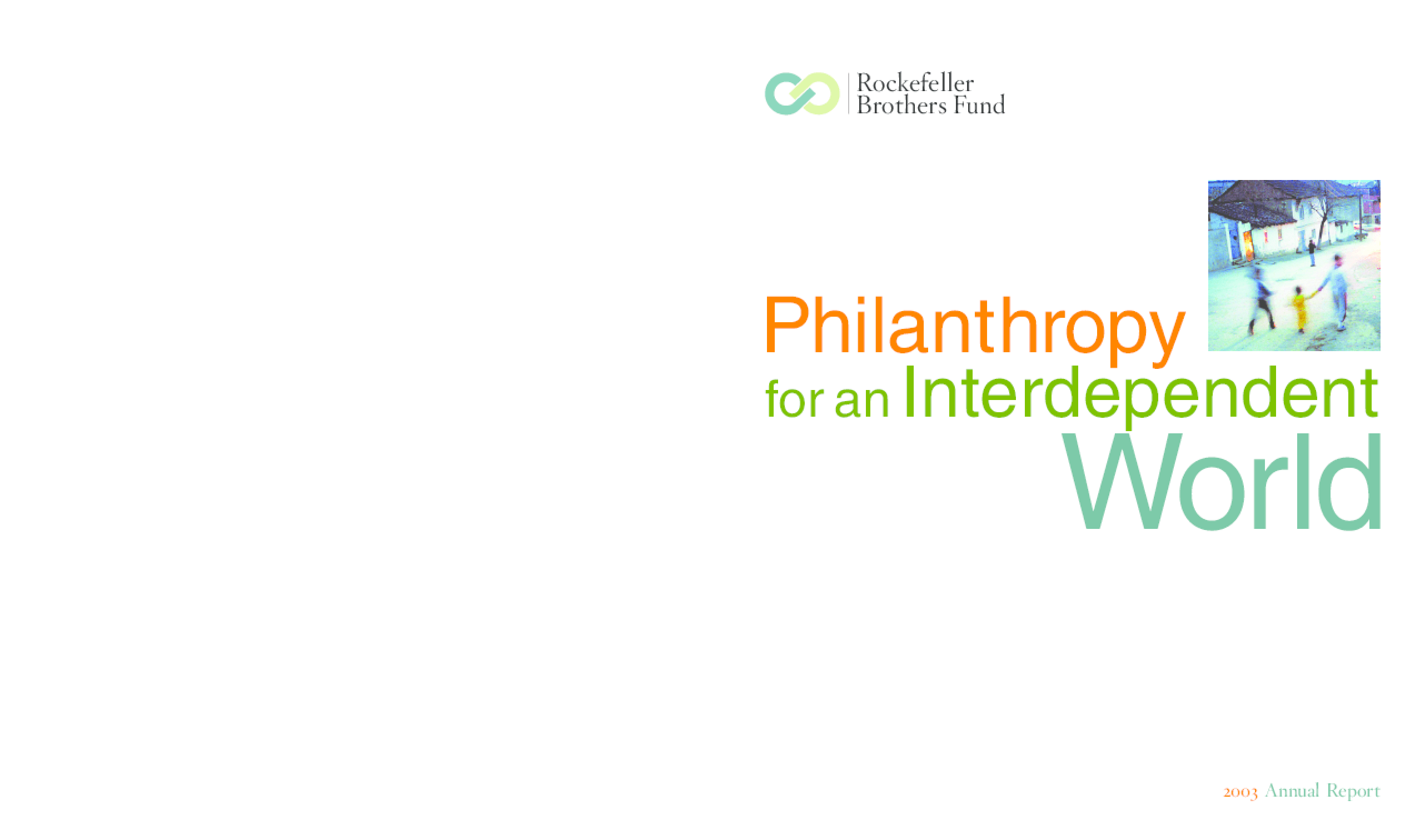 Rockefeller Brothers Fund - 2003 Annual Report: Philanthropy for an Interdependent World