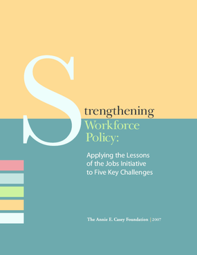 Strengthening Workforce Policy: Applying the Lessons of the Jobs Initiative to Five Key Challenges