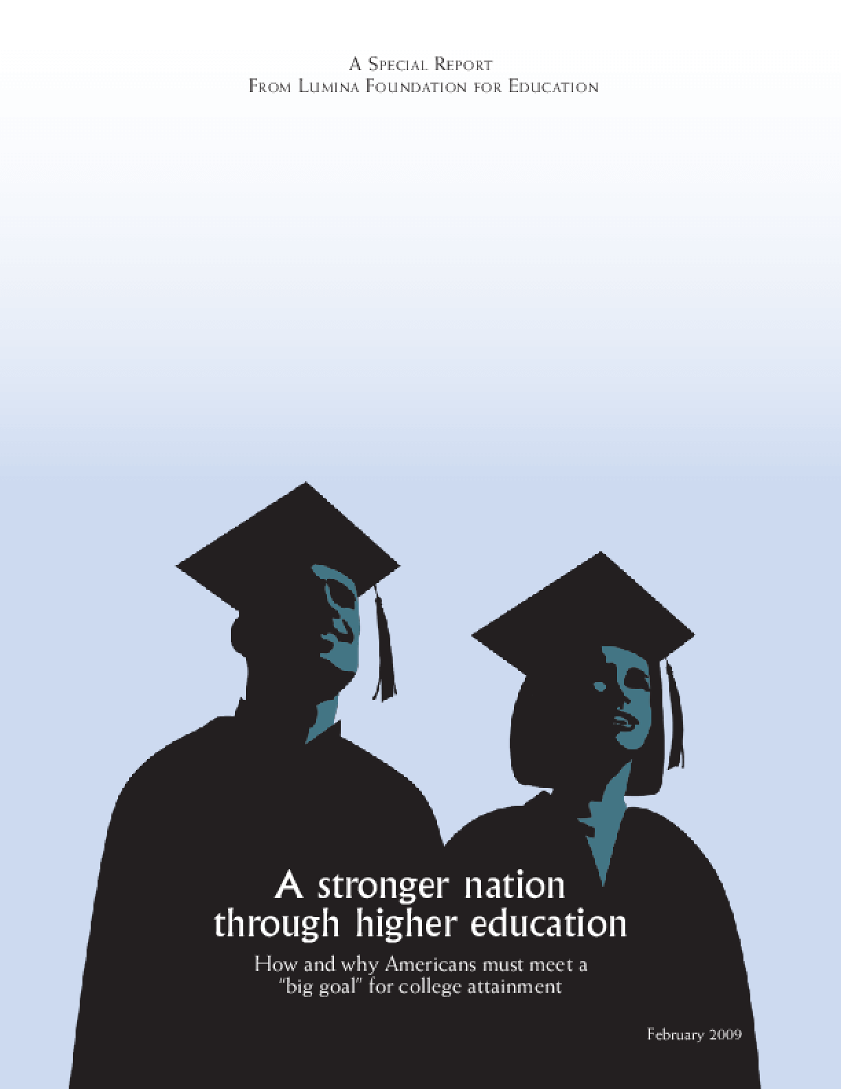 """A Stronger Nation Through Higher Education: How and Why Americans Must Meet a """"Big Goal"""" for College Attainment"""