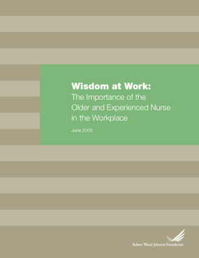 Wisdom at Work: The Importance of the Older and Experienced Nurse in the Workplace