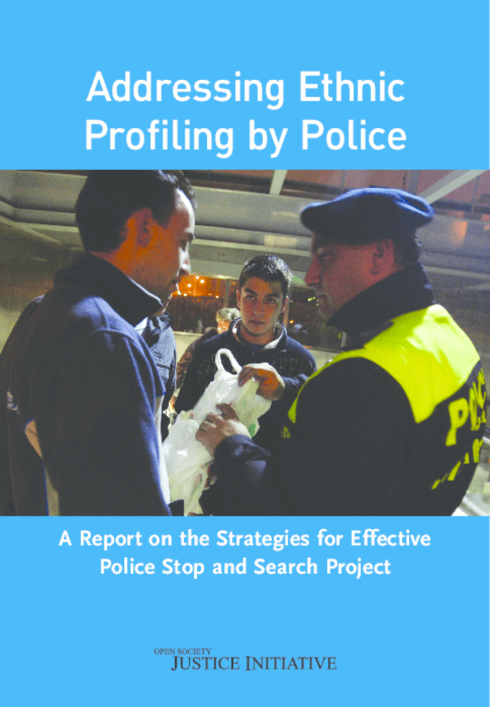 Addressing Ethnic Profiling by Police: A Report on the Strategies for Effective Police Stop and Search Project