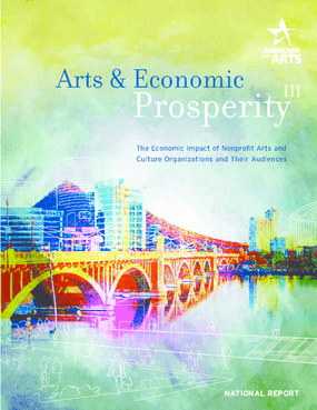 Arts & Economic Prosperity III: The Economic Impact of Nonprofit Arts and Culture Organizations and Their Audiences