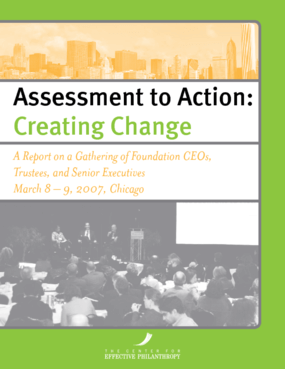 Assessment to Action: Creating Change - A Report on a Gathering of Foundation CEOs, Trustees, and Senior Executives
