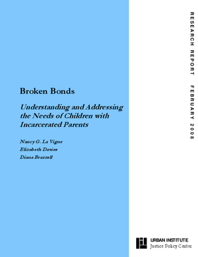 Broken Bonds: Understanding and Addressing the Needs of Children With Incarcerated Parents