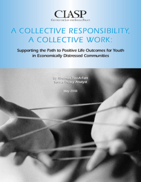 A Collective Responsibility, A Collective Work: Supporting the Path to Positive Life Outcomes for Youth in Economically Distressed Communities