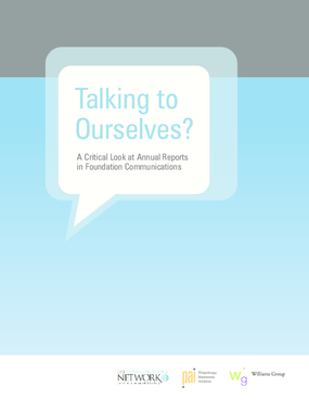 Communications Network; Philanthropy Awareness Initiative; Williams Group - Talking to Ourselves? A Critical Look at Annual Reports in Foundation Communications