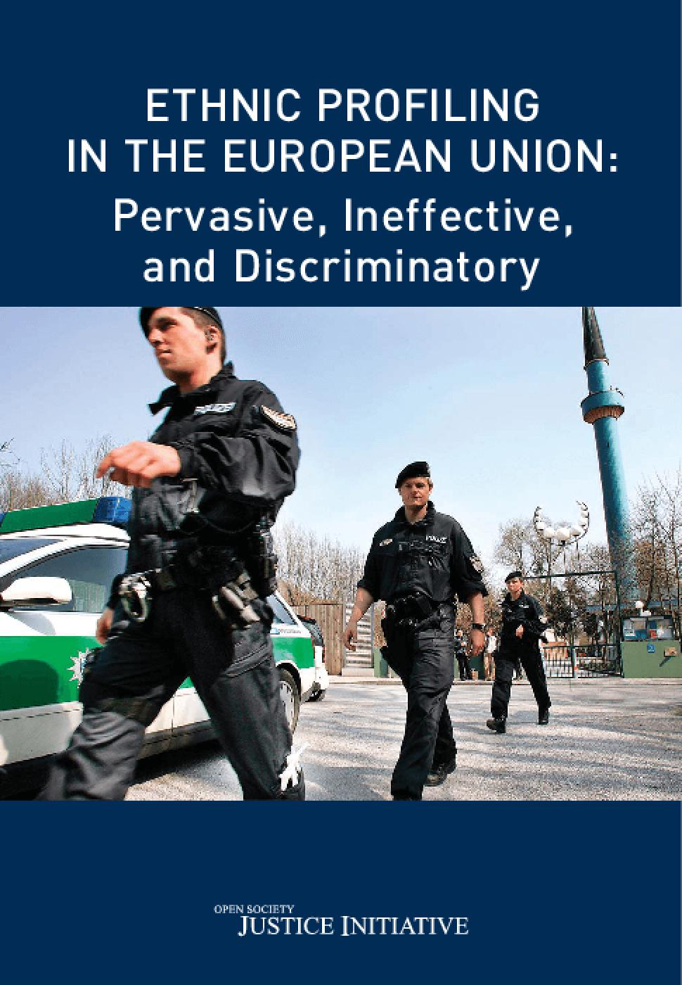 Ethnic Profiling in the European Union: Pervasive, Ineffective, and Discriminatory