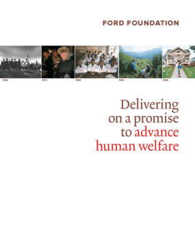 Ford Foundation: 70 Years: Delivering on a Promise to Advance Human Welfare