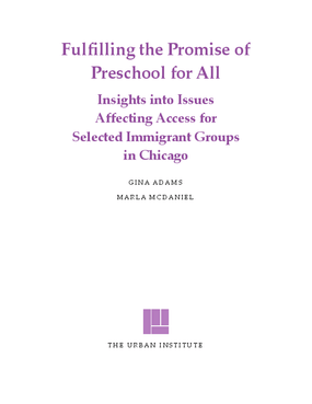 Fulfilling the Promise of Preschool for All: Insights Into Issues Affecting Access for Selected Immigrant Groups in Chicago