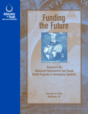 Funding the Future: Resources for Adolescent Reproductive and Sexual Health Programs in Developing Countries