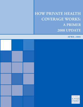 How Private Health Coverage Works: A Primer 2008 Update