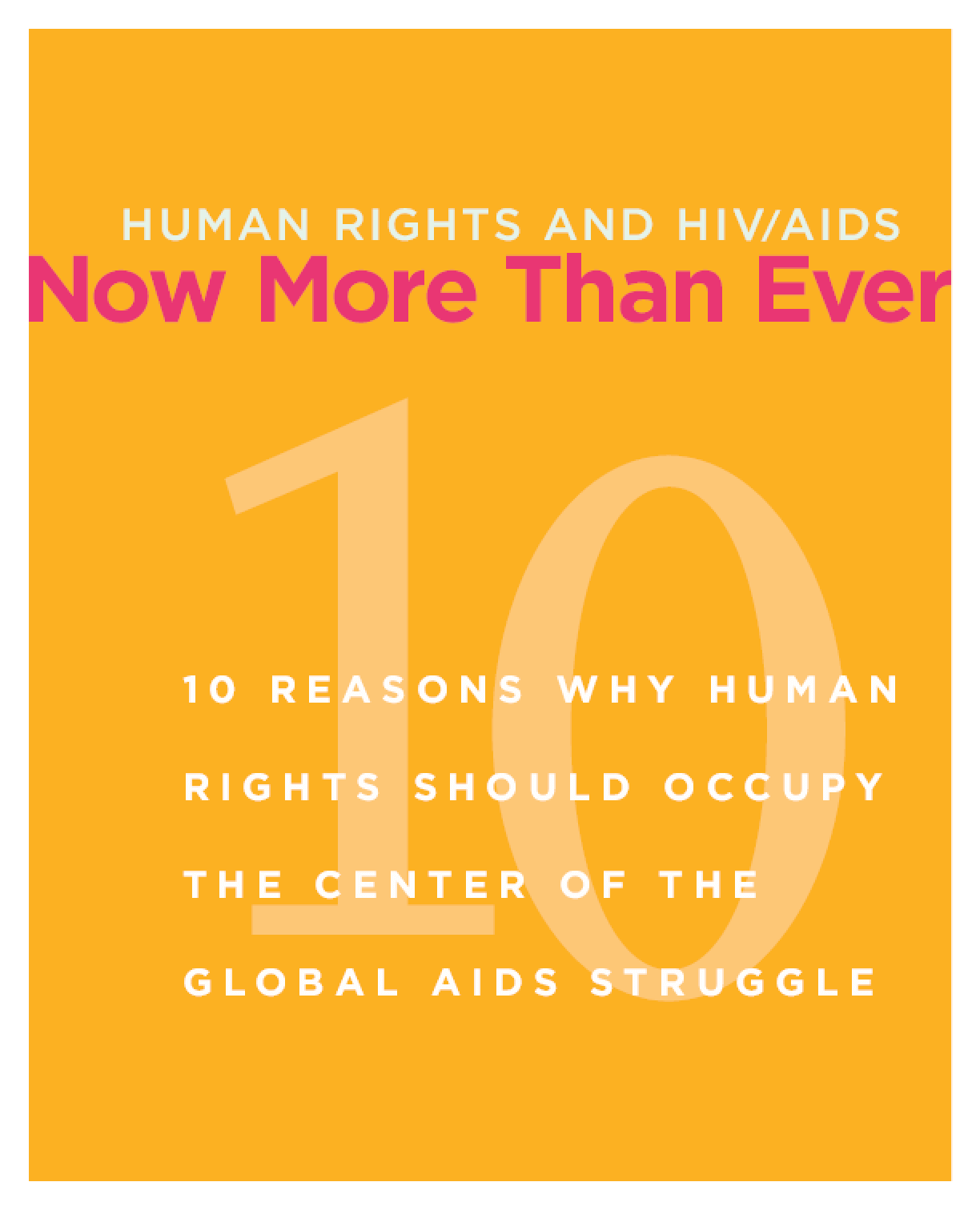 Human Rights and HIV/AIDS: Now More Than Ever: 10 Reasons Why Human Rights Should Occupy the Center of the Global AIDS Struggle