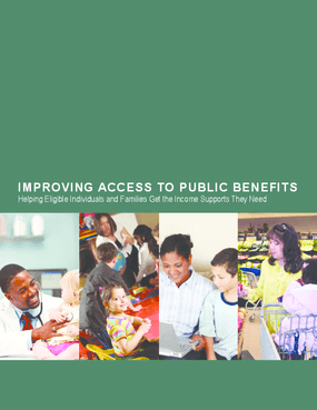 Improving Access to Public Benefits: Helping Eligible Individuals and Families Get the Income Supports They Need