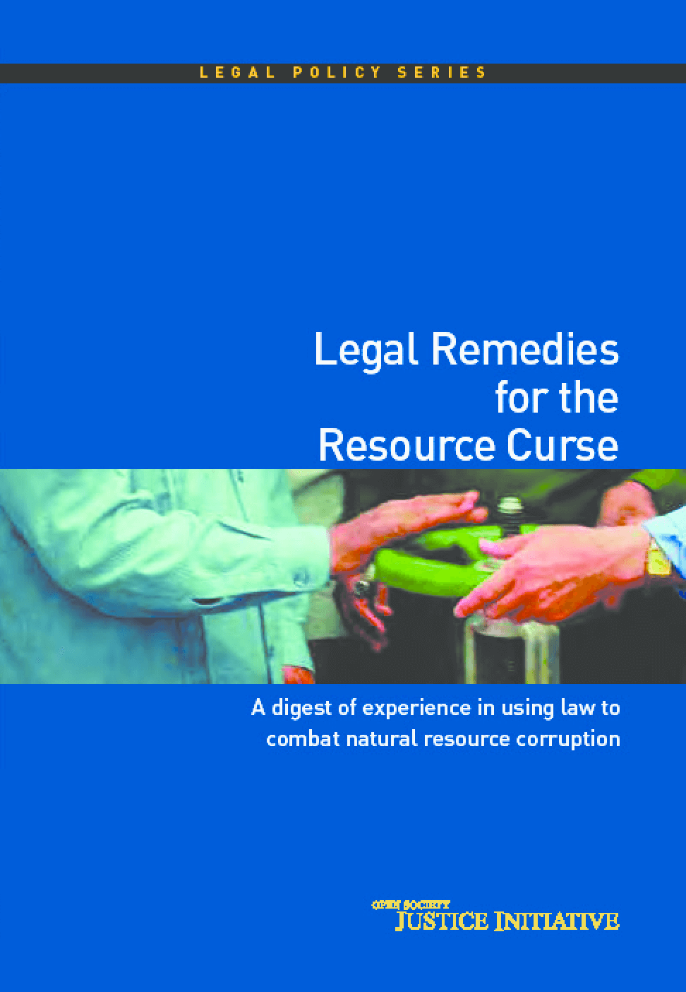 Legal Remedies for the Resource Curse: A Digest of Experience in Using Law to Combat Natural Resource Corruption