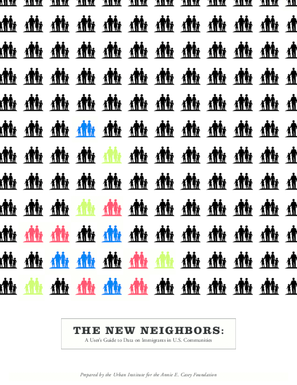 The New Neighbors: A User's Guide to Data on Immigrants in U.S. Communities