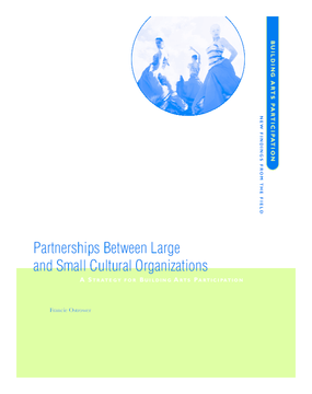 Partnerships Between Large and Small Cultural Organizations: A Strategy for Building Arts Participation