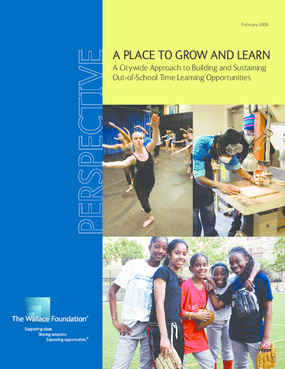 A Place to Grow and Learn: A Citywide Approach to Building and Sustaining Out-of-School Time Learning Opportunities
