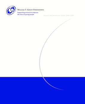 William T. Grant Foundation - 2006-2007 Annual Report and Resource Guide
