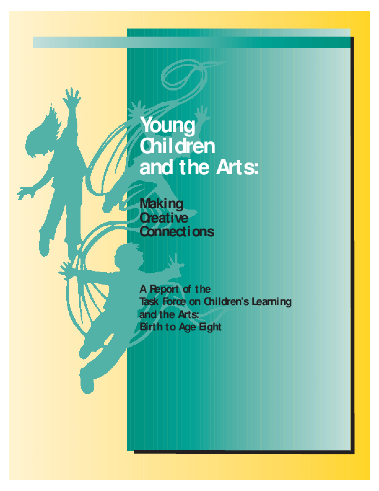 Young Children and the Arts: Making Creative Connections -- A Report of the Task Force on Children's Learning and the Arts: Birth to Age Eight
