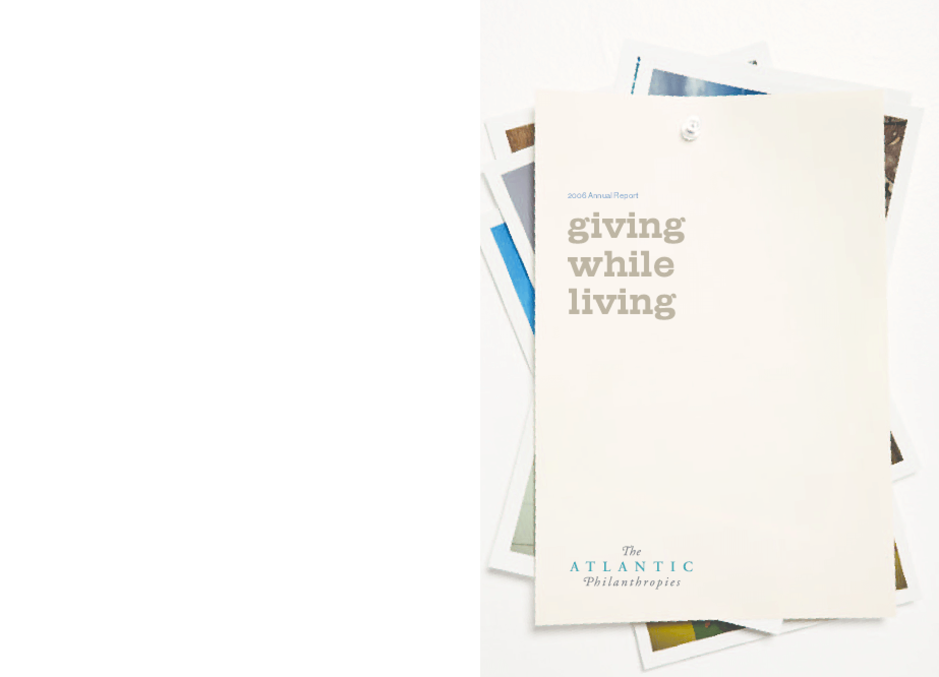 Atlantic Philanthropies - 2006 Annual Report: Giving While Living