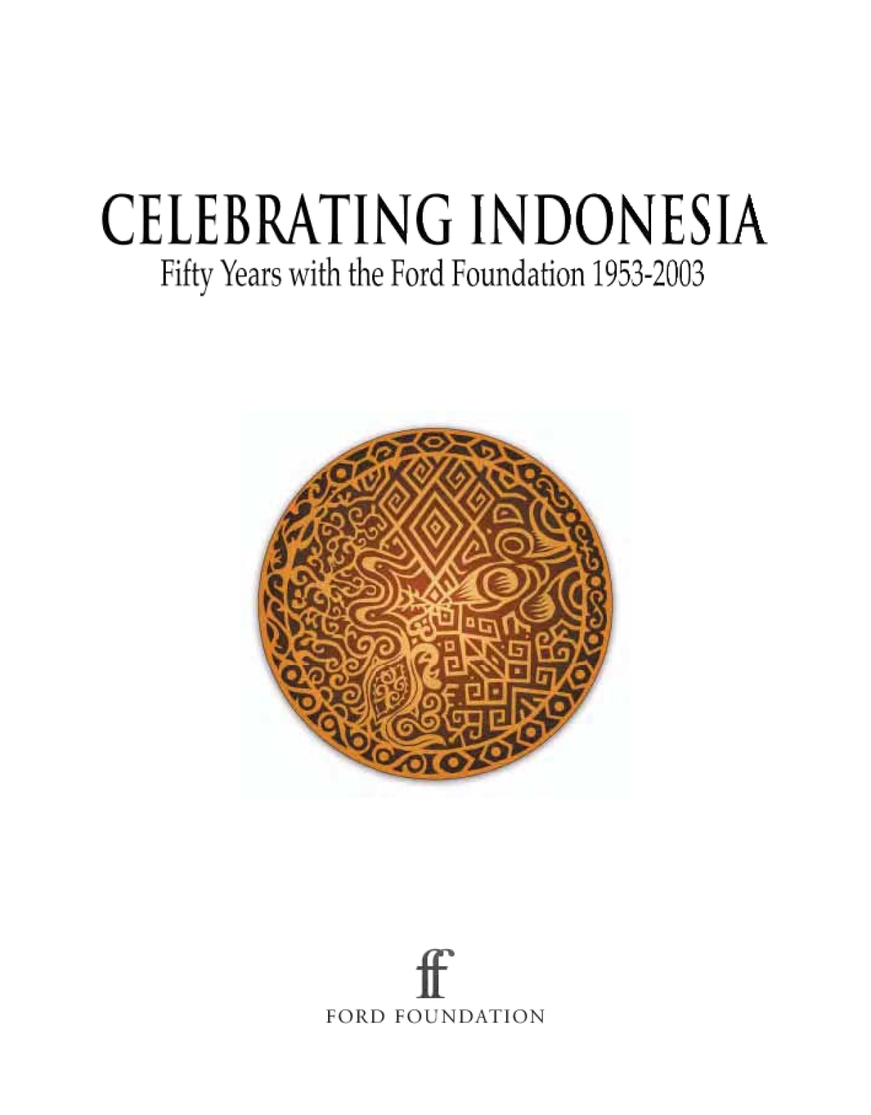 Celebrating Indonesia: Fifty Years With the Ford Foundation 1953-2003