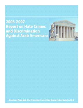 2003-2007 Report on Hate Crimes and Discrimination Against Arab Americans