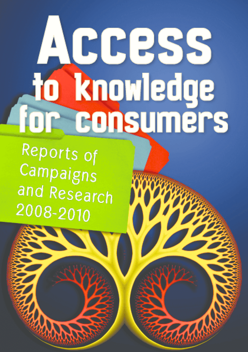 Access to Knowledge for Consumers: Reports of Campaigns and Research 2008-2010