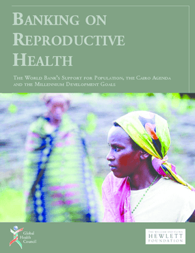 Banking on Reproductive Health: The World Bank's Support for Population, the Cairo Agenda and the Millennium Development Goals