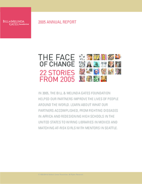 Bill & Melinda Gates Foundation - 2005 Annual Report: The Face of Change, 22 Stories From 2005