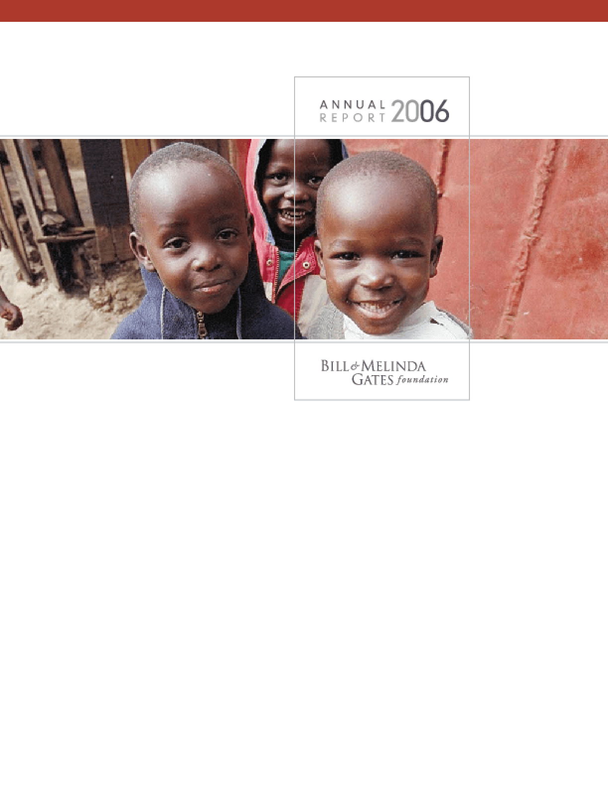 Bill & Melinda Gates Foundation - 2006 Annual Report