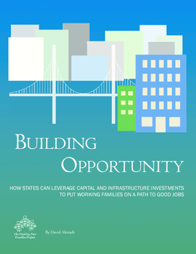 Building Opportunity: How States Can Leverage Capital and Infrastructure Investments to Put Working Families on a Path to Good Jobs