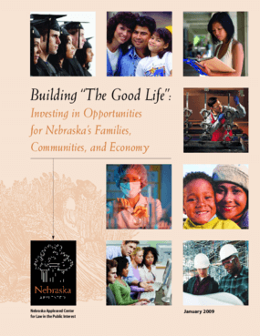 """Building """"The Good Life"""": Investing in Opportunities for Nebraska's Families, Communities, and Economy"""