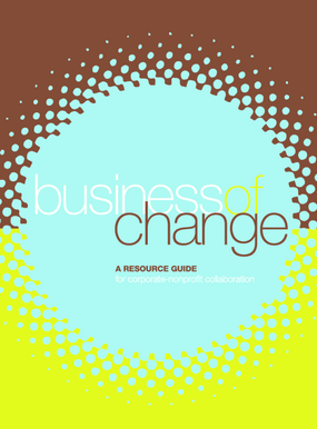 Business of Change: A Resource Guide for Corporate-Nonprofit Collaboration
